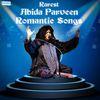 Abida Parveen - Rarest Abida Parveen Romantic Songs