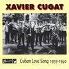 Xavier Cugat - Cuban Love Song, 1939 - 1940