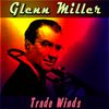 Glenn Miller - Trade Winds