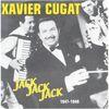 Xavier Cugat - Jack Jack Jack, 1947 - 1949