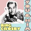Bing Crosby - You & Him