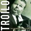 ANIBAL TROILO - The Ultimate Collection, Vol. 1