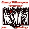 Jimmy Witherspoon - Every Day