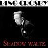 Bing Crosby - Shadow Waltz