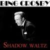 Bing Crosby - Shadow Waltz