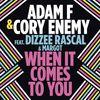 Adam F & Cory Enemy / Dizzee Rascal / Margot - When It Comes To You