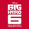 "Fall Out Boy - Immortals ((End Credit Version) [""From ""Big Hero 6""])"