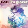 Coti - Tu Gloria