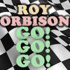 Roy Orbison - Go! Go! Go!