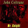 John Coltrane - Mr. Knight