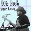 Otis Rush - Your Love