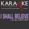 ProSound Karaoke Band - I Shall Believe (In the Style of Sheryl Crow) [Karaoke Version]