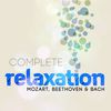 Wolfgang Amadeus Mozart - Complete Relaxation - Mozart, Beethoven & Bach