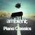 - Ambient Piano Classics