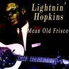 Lightnin' Hopkins - Mean Old Frisco