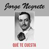 Jorge Negrete - Qué Te Cuesta