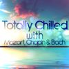 Wolfgang Amadeus Mozart - Totally Chilled with Mozart, Chopin & Bach