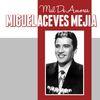 Miguel Aceves Mejia - Mal de Amores