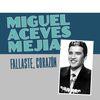 Miguel Aceves Mejia - Fallaste, Corazón