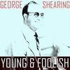 George Shearing - Young and Foolish
