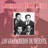 Los Guaracheros De Oriente - Legends of Cuban Music
