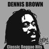 Dennis Brown - Classic Reggae Hits (Original)