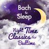 Johann Sebastian Bach - Bach to Sleep: Night Time Classics for Bedtime