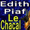 Edith Piaf - Le Chacal
