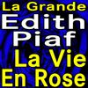 Edith Piaf - La Grande Edith Piaf La Vie En Rose