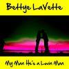Bettye Lavette - My Man He's a Lovin Man