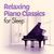 - Relaxing Piano Classics for Sleep
