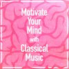 Felix Mendelssohn - Motivate Your Mind with Classical Music