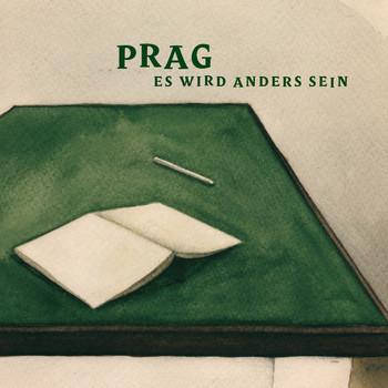 PRAG – Es Wird Anders Sein