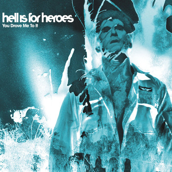 Hell Is For Heroes - You Drove Me To It