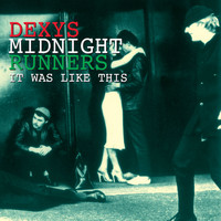 Dexy's Midnight Runners - It Was Like This