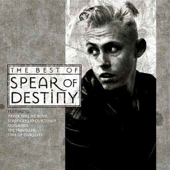 Spear Of Destiny - Time Of Our Lives - The Best Of Spear Of Destiny