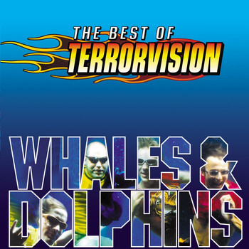Terrorvision - Whales And Dolphins - The Best Of (Explicit)
