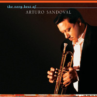 Arturo Sandoval - The Very Best Of Arturo Sandoval