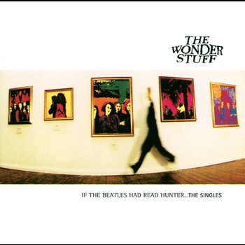 The Wonder Stuff - If The Beatles Had Read Hunter...The Singles