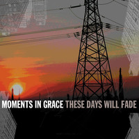 Moments In Grace - These Days Will Fade