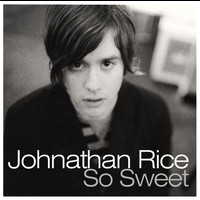 Johnathan Rice - So Sweet