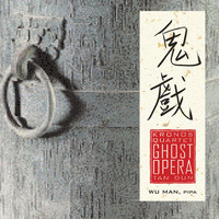 Kronos Quartet - Kronos Quartet, with Wu Man - Tan Dun: Ghost Opera
