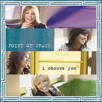 Point Of Grace - I Choose You