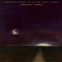 Emmylou Harris - Quarter Moon In A Ten Cent Town (Expanded & Remastered)