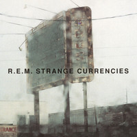 R.E.M. - Strange Currencies
