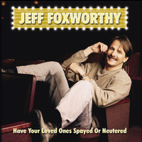 Jeff Foxworthy - Have Your Loved Ones Spayed Or Neutered