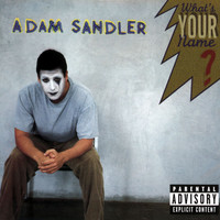 Adam Sandler - What's Your Name? (Explicit)