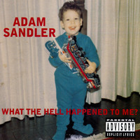 Adam Sandler - What The Hell Happened To Me? (Explicit)