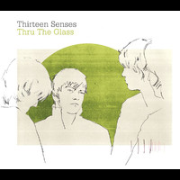 Thirteen Senses - Thru The Glass