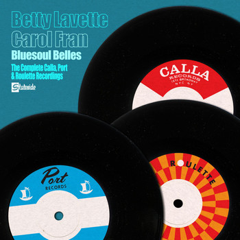 Bettye Lavette and Carol Fran - The Complete Calla, Port and Roulette Recordings